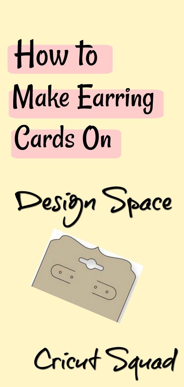 How To Create Earring Cards On Design Space How To Make Earrings Cricut Tutorials Diy Cricut