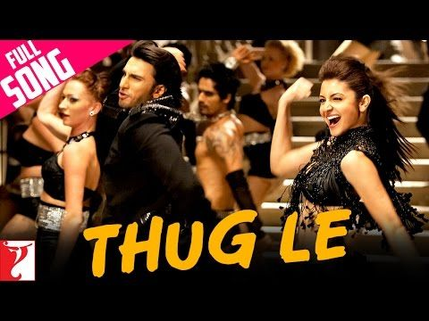Thug Le - Full Song | Ladies vs Ricky Bahl | Ranveer Singh | Anushka Sharma - YouTube
