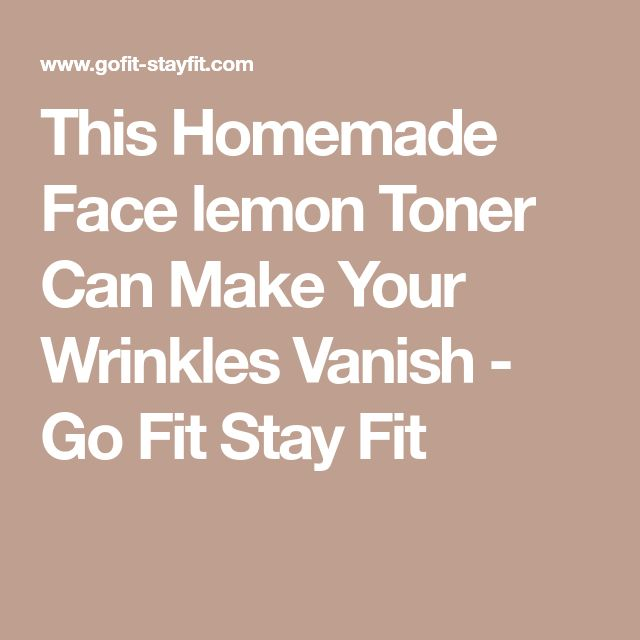 This Homemade Face lemon Toner Can Make Your Wrinkles Vanish - Go Fit Stay Fit