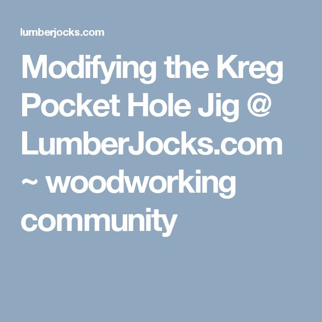 Modifying the Kreg Pocket Hole Jig @ LumberJocks.com ~ woodworking community