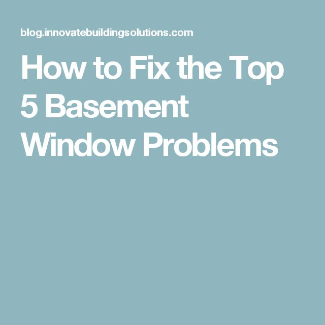 How to Fix the Top 5 Basement Window Problems