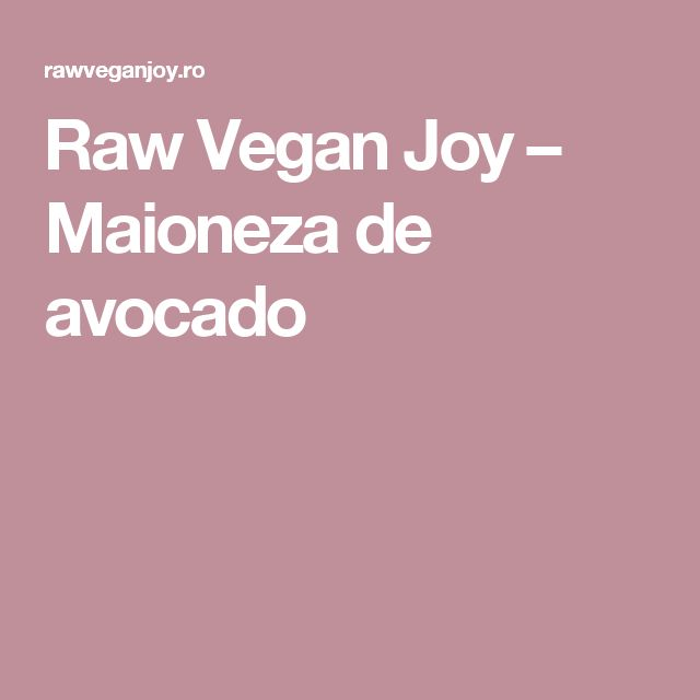 Raw Vegan Joy  – Maioneza de avocado