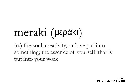 Ideas, Inspiration, Quotes, Greek, Beautiful, Soul, Writing, Tattoo, Meraki