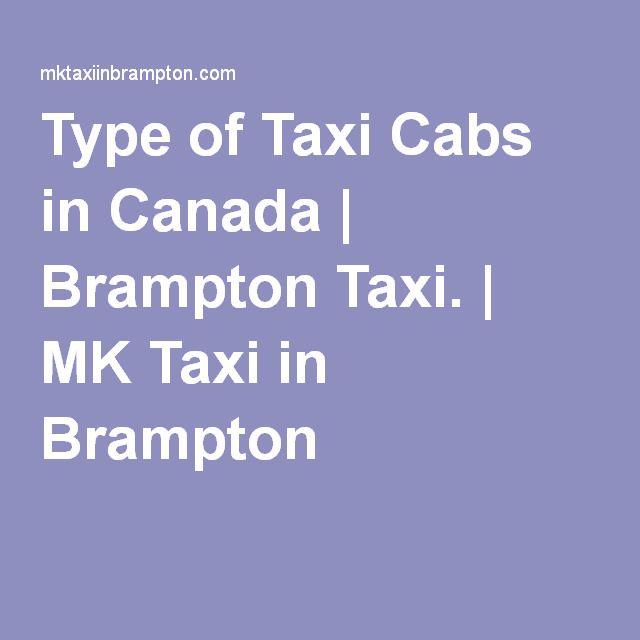 Type of Taxi Cabs in Canada | Brampton Taxi. | MK Taxi in Brampton