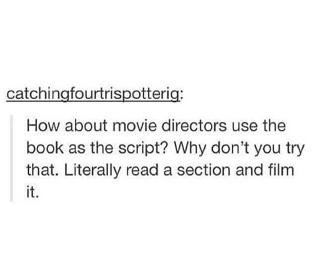 How about movie directors use the book as a script?? Book problems
