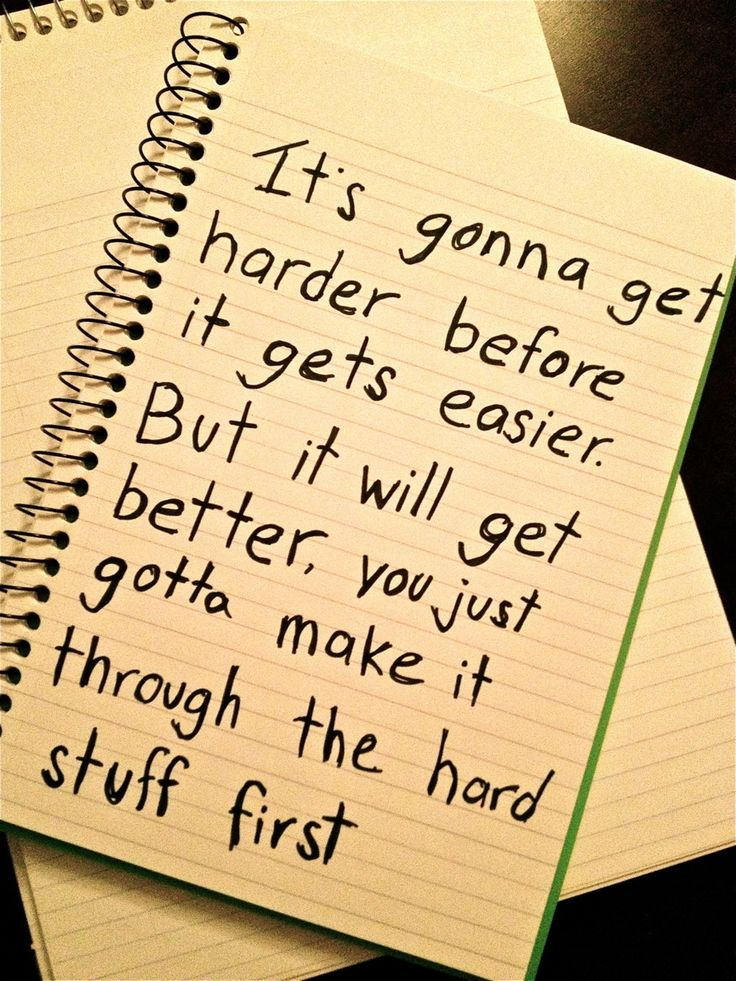 just gotta make it through the hard stuff..