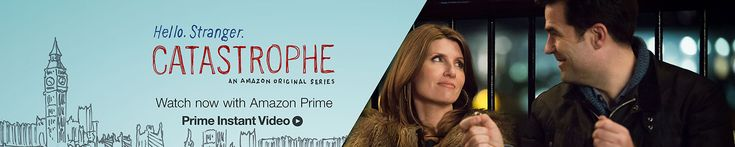 """Check out the excellent new Amazon Prime series """"Catastrophe"""" before everyone else does so that you can feel """"cool"""" and """"with it"""" and """"in the know"""""""