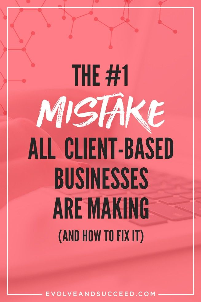 The #1 Mistake All Client-Based Businesses are Making (and How to Fix It) - Evolve and Succeed : Evolve and Succeed