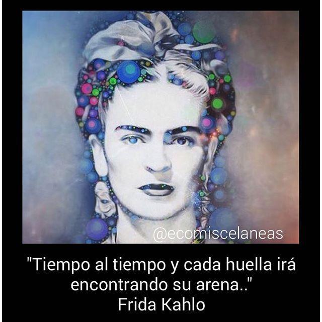 """""""El tiempo al tiempo y cada huella irá encontrando su arena... """" Frida kahlo"""