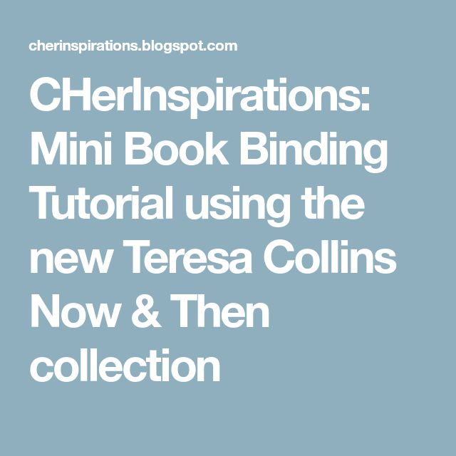 CHerInspirations: Mini Book Binding Tutorial using the new Teresa Collins Now & Then collection