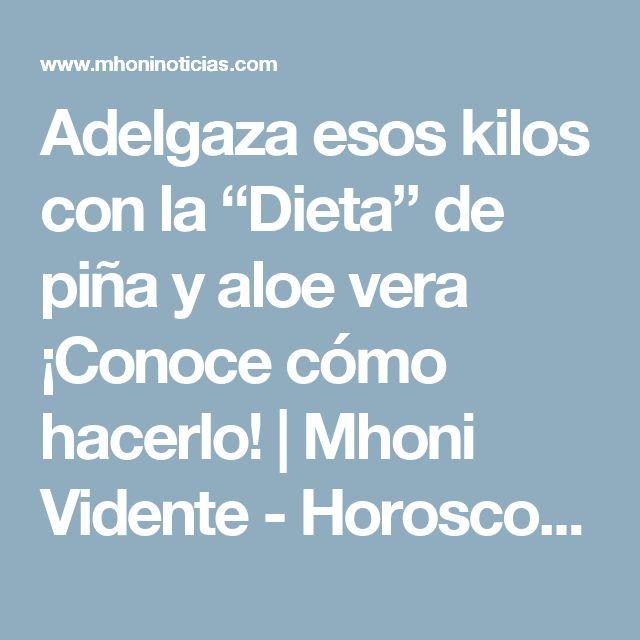 """Adelgaza esos kilos con la """"Dieta"""" de piña y aloe vera ¡Conoce cómo hacerlo!   Mhoni Vidente - Horoscopos y Predicciones"""