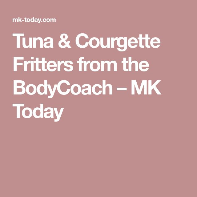 Tuna & Courgette Fritters from the BodyCoach – MK Today