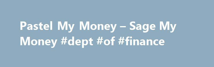 Pastel My Money – Sage My Money #dept #of #finance http://cash.remmont.com/pastel-my-money-sage-my-money-dept-of-finance/  #sage personal finance # Sage Pastel My Money Sage Pastel My Money is an online personal finance management tool brought to you by Sage Pastel. Synonymous with trusted accounting software, Sage Pastel is the ideal partner on your road to... Read more