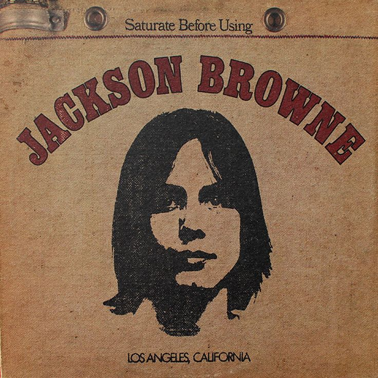 1972 when Asylum Records released his first solo album, Jackson Browne (Saturate Before Using).