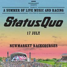 "#StatusQuo themselves need no introduction: more hit singles than any other band, more hit albums than #TheBeatles, more appearances on #TOTP than any other act; the superlatives just keep coming.  Now their coming to Newmarket Racecourse on July 17th, 2015!   Doors Open: 15:45  Tickets: £34.00 - £34.00   Onsale: Fri, 24 Apr 2015 - 09:00 BST  Newmarket Racecourses Westfield House Cambridge Road Newmarket, United Kingdom CB8 0TG  Just ""Click It 4 Tickets"" on link below…"
