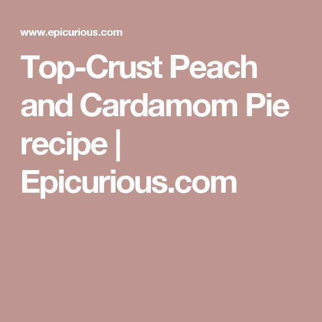 Top-Crust Peach and Cardamom Pie recipe | Epicurious.com