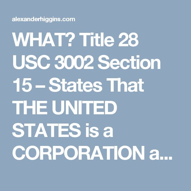 WHAT? Title 28 USC 3002 Section 15 – States That THE UNITED STATES is a CORPORATION and Not a Government | HNN – Higgins News Network