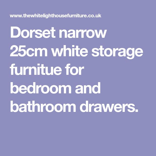 Dorset narrow 25cm white storage furnitue for bedroom and bathroom drawers.