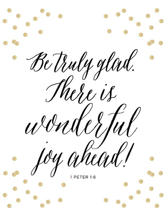 1 Peter 1:6 Print - Scripture - Bible Verse - Be truly glad - wonderful joy ahead - Grace - Christian Art