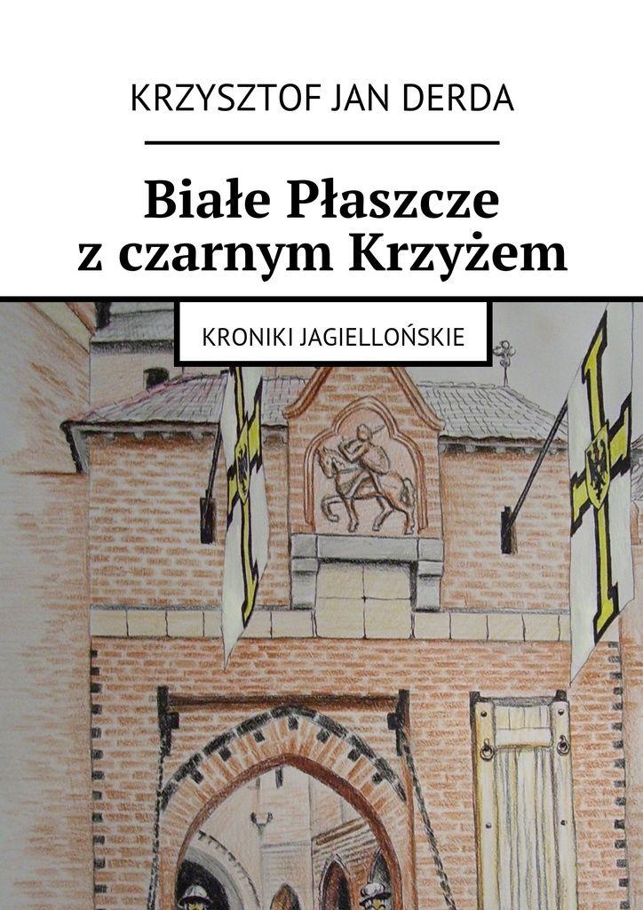 Białe Płaszcze zczarnym Krzyżem - Krzysztof Derda — Ridero