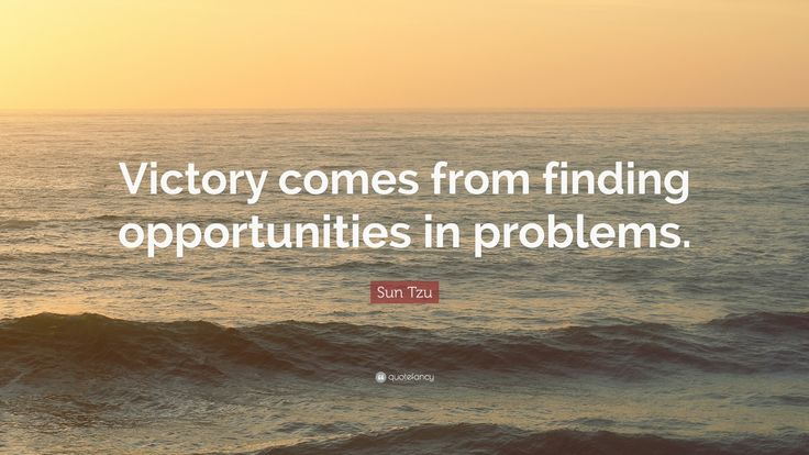 "Sun Tzu Quote: ""Victory comes from finding opportunities in problems."""