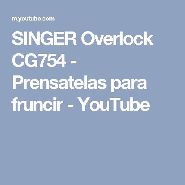 SINGER Overlock CG754 - Prensatelas para fruncir - YouTube