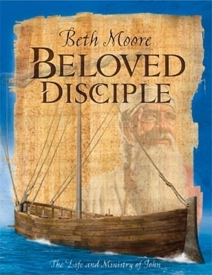 Beloved Disciple - The Life And Ministry Of John, Beth Moore: