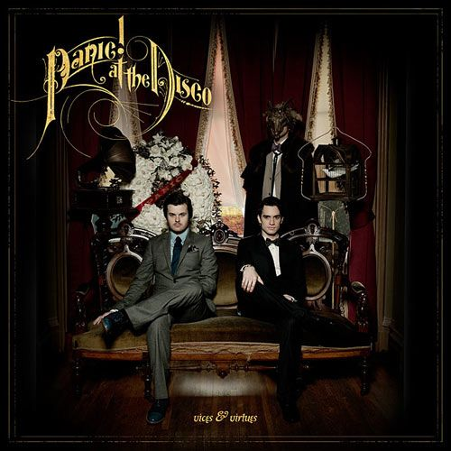 Panic! At The Disco  ~ Vices & Virtues!  This album is pure gold.