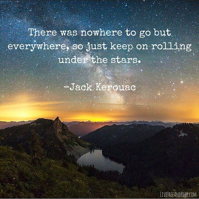 Travel and Adventure quote | There was nowhere to go but everywhere, so just keep on rolling under the stars. -Jack Kerouac