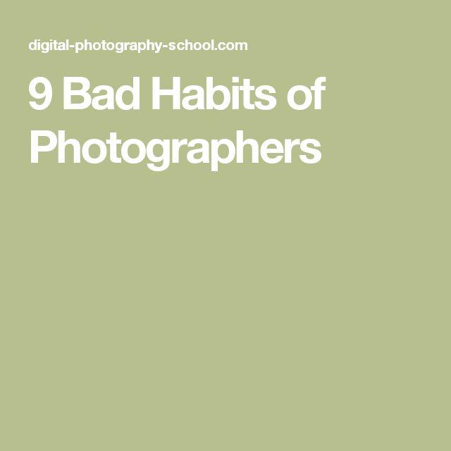 9 Bad Habits of Photographers