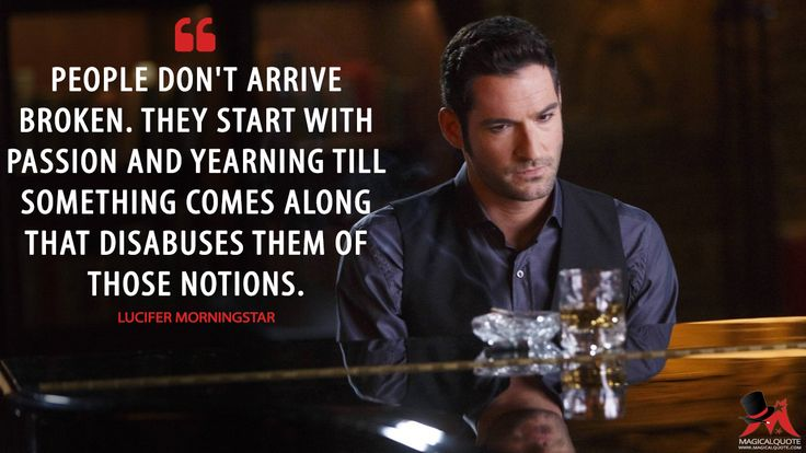 Lucifer Morningstar: People don't arrive broken. They start with passion and yearning till something comes along that disabuses them of those notions.  More on: http://www.magicalquote.com/series/lucifer/ #LuciferMorningstar #Lucifer