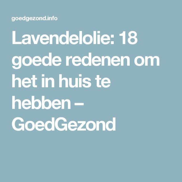 Lavendelolie: 18 goede redenen om het in huis te hebben – GoedGezond
