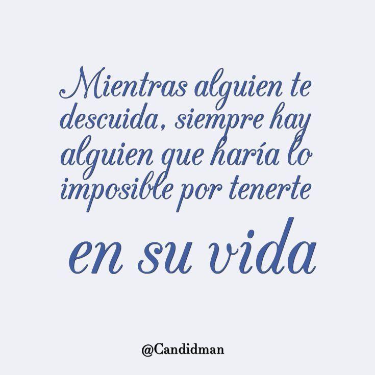 Mientras alguien te descuida, siempre hay alguien que haría lo imposible por tenerte en su vida. Candidman