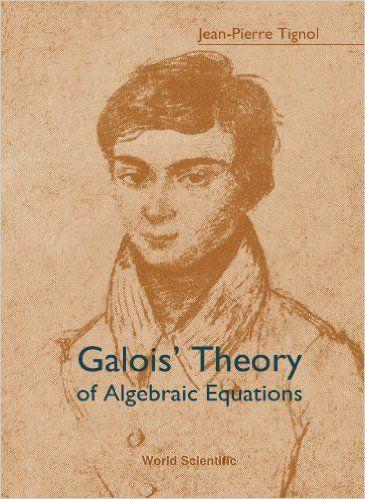Galois' theory of algebraic equations Tignol, Jean-Pierre EMS 2016