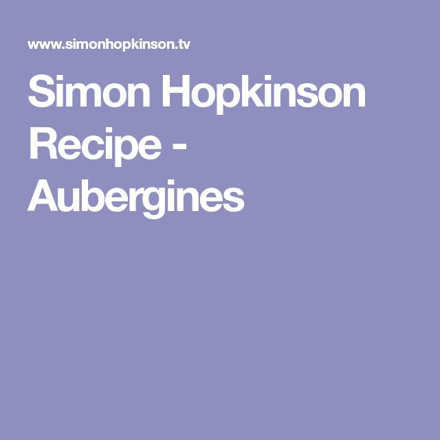 Simon Hopkinson Recipe - Aubergines