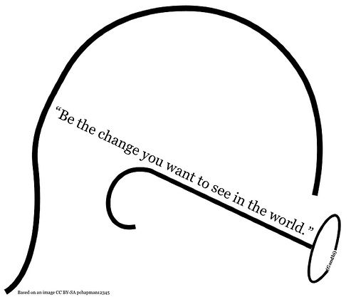 Be the change you want to see in the world (Gandhi) by dougbelshaw, via Flickr    man i love this quote