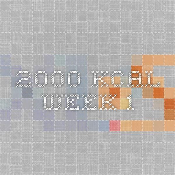 2000 Kcal. Week 1