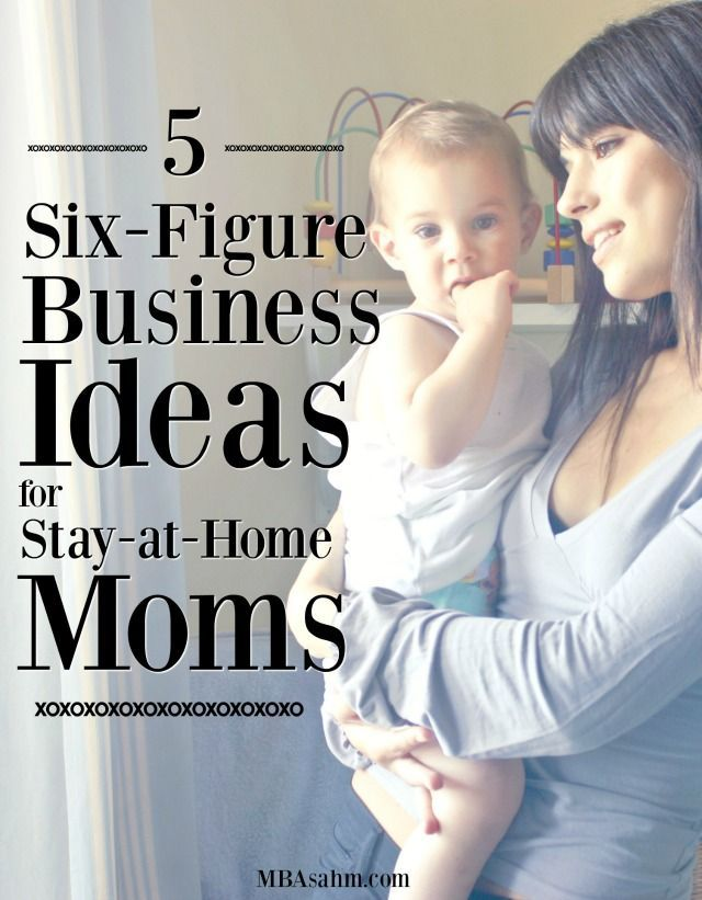 5 Six Figure Business Ideas For Stay At Home Moms Make Money Side Hustles Extra Income Pinterest Business Home And How To Make Money