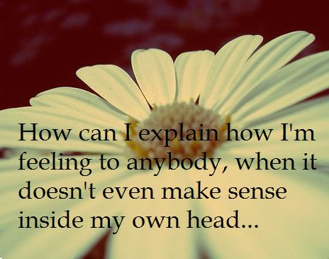 Quotes About Sadness and Confusion | Does t even make sense inside my own head confused woman quotes