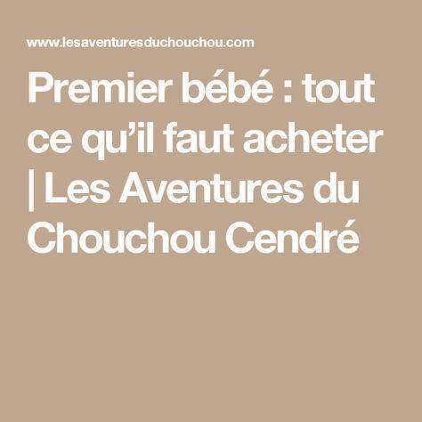 Premier bébé : tout ce qu'il faut acheter   Les Aventures du Chouchou Cendré
