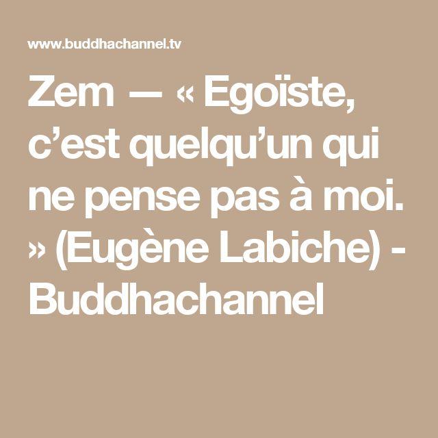 Zem — « Egoïste, c'est quelqu'un qui ne pense pas à moi. » (Eugène Labiche) - Buddhachannel