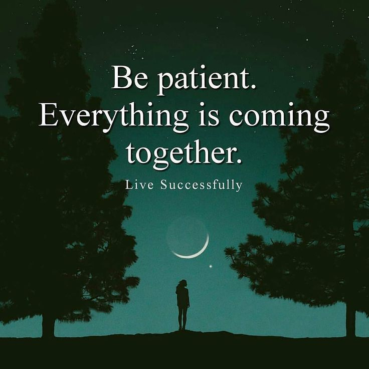 This. Be patient, but keep moving in the direction of your goals. The universe rewards accountable action.