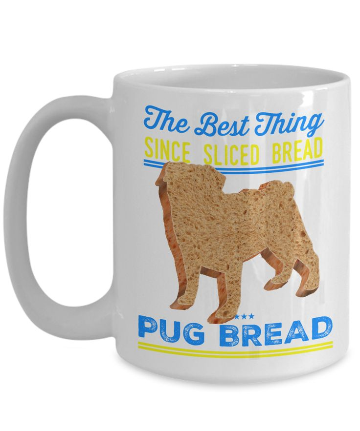 Best Thing Since Sliced Bread PUG BREAD
