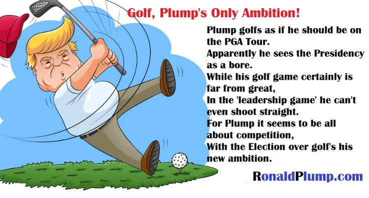 Golf, The Only Thing Trump REALLY Cares About – Ronald Plump – Rhymes about Donald Trump