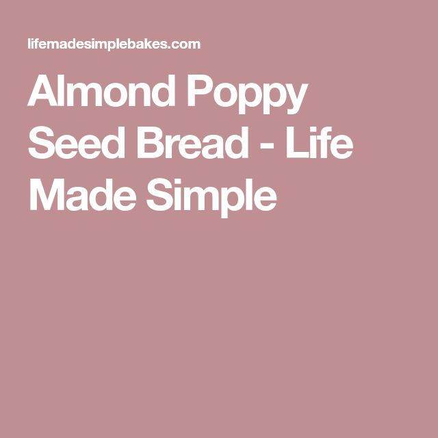 Almond Poppy Seed Bread - Life Made Simple