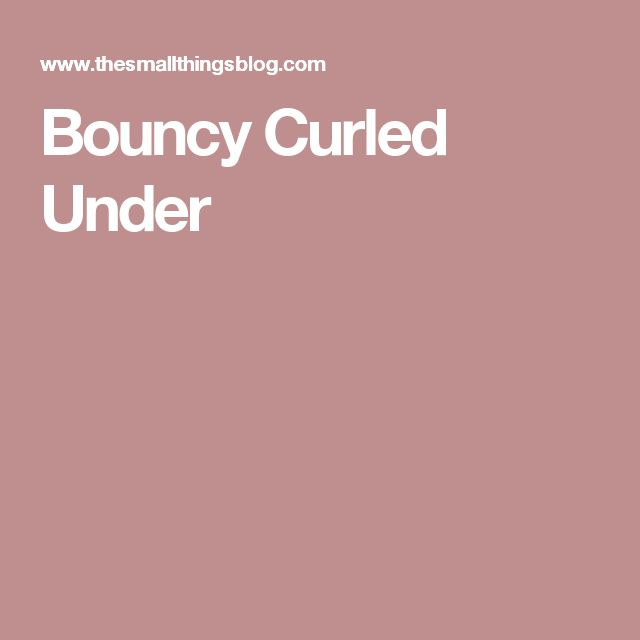 Bouncy Curled Under