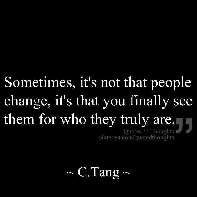 they didnt change, your just seeing who they truly are.