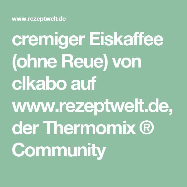 cremiger Eiskaffee (ohne Reue) von clkabo auf www.rezeptwelt.de, der Thermomix ® Community
