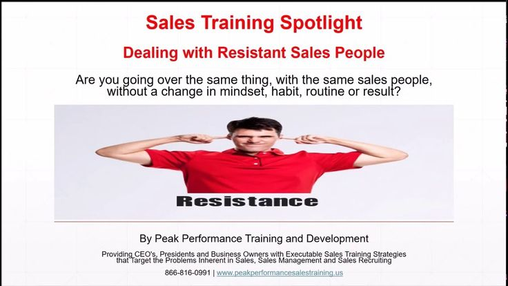 Sales Training Spotlight Dealing with Resistant Sales People Are you going over the same thing, with the same sales people, without a change in mindset, habi...