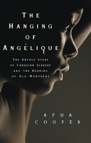 The Hanging of Angelique: The Untold Story of Canadian Slavery and the Burning of Old Montreal (Race in the Atlantic World, 1700-1900) by Afua Cooper http://www.amazon.com/dp/0820329401/ref=cm_sw_r_pi_dp_HIHMtb0200PMNBPD